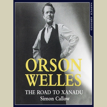 Orson Welles: The Road to Xanadu audiobook by Simon Callow