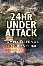 24hr Under Attack - Tommy Defends the Frontline ebook by Andrew Robertshaw