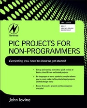 PIC Projects for Non-Programmers ebook by John Iovine
