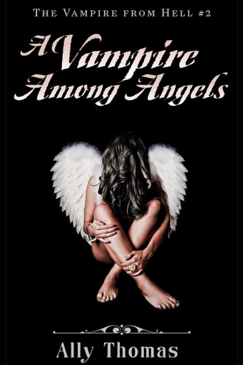 A Vampire Among Angels - The Vampire from Hell (Part 2) ebook by Ally Thomas
