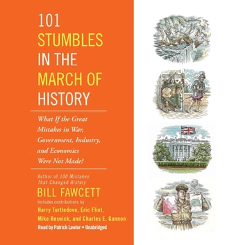 101 Stumbles in the March of History - What If the Great Mistakes in War, Government, Industry, and Economics Were Not Made? audiobook by Bill Fawcett