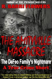 The Amityville Massacre: The DeFeo Family's Nightmare (A True Crime Short) ebook by R. Barri Flowers