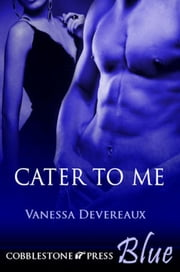 Cater to Me ebook by Vanessa Devereaux