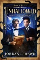 Unhallowed - A Novel of Widdershins ebook by Jordan L. Hawk