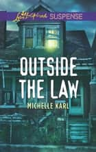 Outside The Law (Mills & Boon Love Inspired Suspense) ebook by Michelle Karl