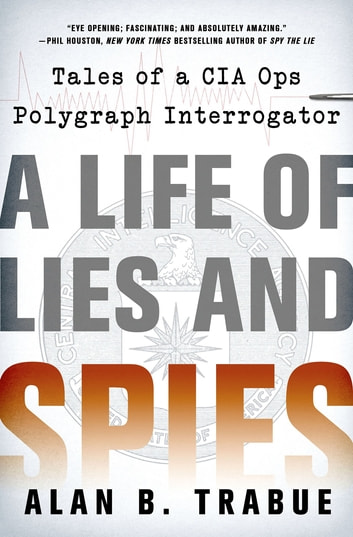 A Life of Lies and Spies - Tales of a CIA Covert Ops Polygraph Interrogator ebook by Alan B. Trabue