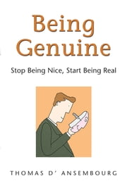 Being Genuine - Stop Being Nice, Start Being Real ebook by Thomas d'Ansembourg