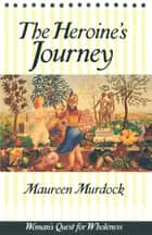 The Heroine's Journey ebook by Maureen Murdock