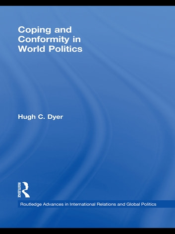 Coping and Conformity in World Politics eBook by Hugh C. Dyer