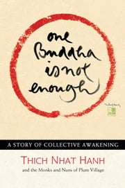 One Buddha is Not Enough - A Story of Collective Awakening ebook by Thich Nhat Hanh,Monks and Nuns of Plum Village