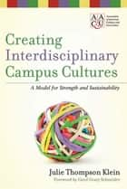 Creating Interdisciplinary Campus Cultures - A Model for Strength and Sustainability ebook by Julie Thompson Klein, Carol Geary Schneider
