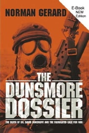 The Dunsmore Dossier - The Death of Dr. David Dunsmore and the Fabricated Case for War ebook by Norman Gerard