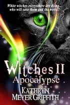 Witches II: Apocalypse - Witches ebook by Kathryn Meyer Griffith
