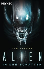 Alien - In den Schatten - Roman ebook by Tim Lebbon
