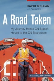 A Road Taken - My Journey from a CN Station House to the CN Boardroom ebook by David McLean, Patricia Finn, Jean Chrétien