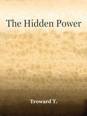 The Hidden Power ebook by Troward, Thomas