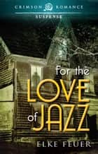 For the Love of Jazz ebook by Elke Feuer