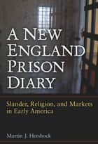 A New England Prison Diary ebook by Martin J. Hershock