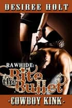 Rawhide: Bite the Bullet ebook by Desiree Holt