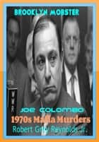 Brooklyn Mobster Joe Colombo 1970s Mafia Murders ebook by Robert Grey Reynolds Jr