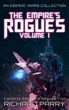 The Empire's Rogues: Volume 1 - A Space Opera Adventure Collection ebook by Richard Parry
