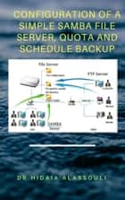 Configuration of a Simple Samba File Server, Quota and Schedule Backup ebook by Dr. Hidaia Alassouli