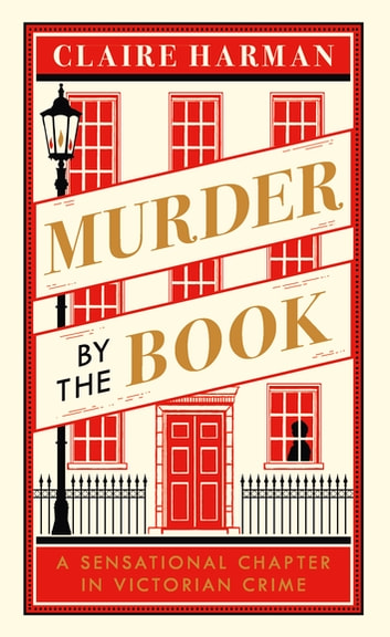Murder by the Book - A Sensational Chapter in Victorian Crime ebook by Claire Harman