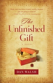 The Unfinished Gift () - A Novel ebook by Dan Walsh