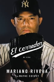 El cerrador - Mi vida ebook by Mariano Rivera, Wayne Coffey