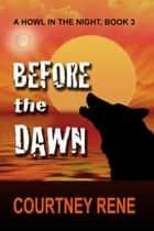 Before the Dawn ebook by Courtney Rene