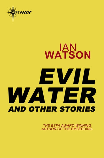 Evil Water: And Other Stories - And Other Stories ebook by Ian Watson