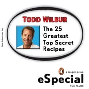 The 25 Greatest Top Secret Recipes - America's Best Copycat Recipes for Duplicating Your Favorite Foods at Home:An eS pecial from Plume ebook by Todd Wilbur
