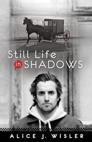 Still Life in Shadows ebook by Alice J. Wisler