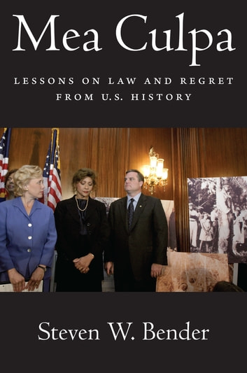 Mea Culpa - Lessons on Law and Regret from U.S. History ebook by Steven W. Bender