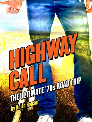 Highway Call - The Ultimate 70s Road Trip ebook by Keith Hauser