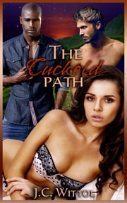 The Cuckold Path - Book 1 of 'The One Less Traveled' ebook by J.C. Wittol