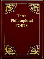 Three Philosophical Poets, Lucretius, Dante, and Goethe ebook by George Santayana