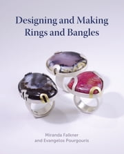 Designing and Making Rings and Bangles ebook by Miranda Falkner, Evangelos Pourgouris
