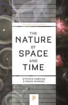 The Nature of Space and Time (New in Paper) ebook by Stephen Hawking, Roger Penrose