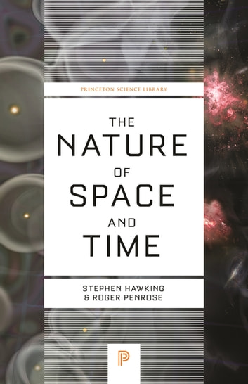 The Nature of Space and Time (New in Paper) ebook by Stephen Hawking,Roger Penrose