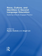 Race, Culture, and Identities in Second Language Education - Exploring Critically Engaged Practice ebook by Ryuko Kubota,Angel M.Y. Lin
