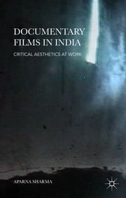 Documentary Films in India - Critical Aesthetics at Work ebook by Aparna Sharma