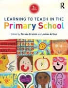Learning to Teach in the Primary School ebook by Teresa Cremin,James Arthur