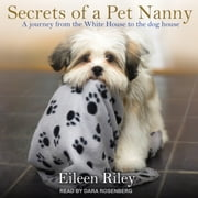 Secrets of a Pet Nanny - A Journey from the White House to the Dog House audiobook by Eileen Riley