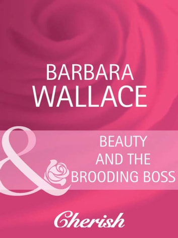 Beauty and the Brooding Boss (Mills & Boon Cherish) ebook by Barbara Wallace