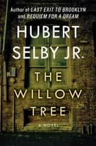 The Willow Tree - A Novel ebook by Hubert Selby Jr.