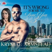 It's Wrong for Me to Love You, Part 3 audiobook by Krystal Armstead
