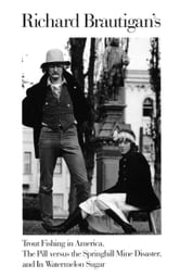 Richard Brautigan's Trout Fishing in America, The Pill Versus the Springhill Min e Disaster, and In Watermelon Sugar ebook by Richard Brautigan