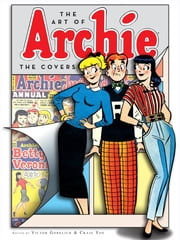 The Art of Archie: The Covers ebook by Victor Gorelick,Craig Yoe