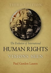 The Evolution of International Human Rights - Visions Seen ebook by Paul Gordon Lauren